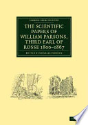 The Scientific Papers of William Parsons, Third Earl of Rosse 1800-1867