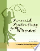Financial Freedom Party for Women, A Little Book about Money for Women, Workbook Edition