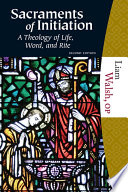 Sacraments of Initiation  Second Edition  A Theology of Life  Word  and Rite