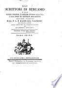 Gli scrittori di Bergamo o sia notizie storiche, e critiche intorno alla vita, e alle opere de' letterati bergamaschi raccolte, e scritte dal p.l.f. Barnaba Vaerini di Bergamo ... Tomo primo