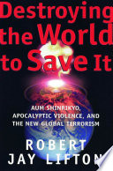 Destroying the World to Save It Lifton Reveals A World At Risk