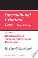 International Criminal Law, Volume 2 Multilateral And Bilateral Enforcement Mechanisms : of international cooperation in penal matters, which for...