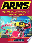 Arms Game, Nintendo Switch, Character, Wiki, Modes, Play, Controls, Cheats, Tips, Game Guide Unofficial