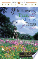 Lone Star Field Guide to Wildflowers  Trees  and Shrubs of Texas