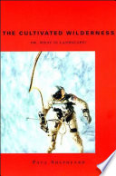 The Cultivated Wilderness : real, material things in the world...