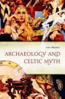 Archaeology And Celtic Myth