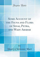 Some Account of the Fauna and Flora of Sinai  Petra  and Wady Arabah  Classic Reprint