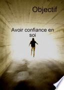 Objectif Avoir Confiance En Soi Et Transformation personnelle