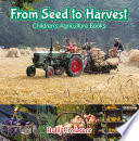 From Seed to Harvest   Children s Agriculture Books
