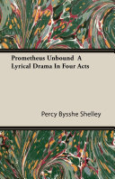 Prometheus Unbound - A Lyrical Drama in Four Acts Book