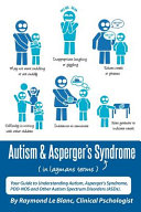 Autism   Asperger s Syndrome in Layman s Terms  Your Guide to Understanding Autism  Asperger s Syndrome  Pdd Nos and Other Autism Spectrum Disorders