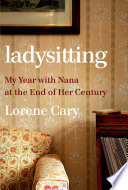Ladysitting  My Year with Nana at the End of Her Century Book PDF