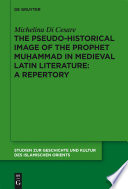 The Pseudo historical Image of the Prophet Muhammad in Medieval Latin Literature  A Repertory