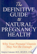 The Definitive Guide to Natural Pregnancy Health - Why Your Prenatal Vitamin May Not Be Enough