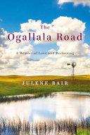 The Ogallala road : a memoir of love and reckoning / Julene Bair.