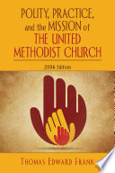 Polity, Practice, and the Mission of The United Methodist Church Ministry For Use In United Methodist Doctrine Polity History