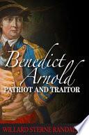 Benedict Arnold  Patriot and Traitor