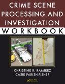 Crime Scene Processing and Investigation Workbook