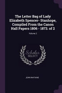 The Letter Bag of Lady Elizabeth Spencer- Stanhope, Compiled from the Canon Hall Papers 1806 - 1873. of 2;