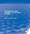 Christians and Pagans in Roman Britain  Routledge Revivals