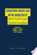 European Union Law After Maastricht Practical Guide for Lawyers Outside the Common Market