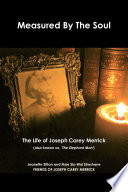 Measured by Soul  The Life of Joseph Carey Merrick  also known as  The Elephant Man