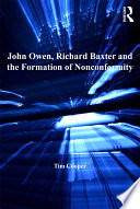 John Owen, Richard Baxter and the Formation of Nonconformity Pivotal Figures In Shaping The Nonconformist Landscape Of
