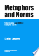 Metaphors and Norms   Understanding Copyright Law in a Digital Society