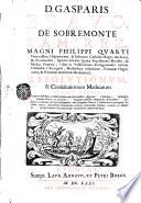 D. Gasparis Brauo ... Resolutionum, & consultationum medicarum vltima editio. In sex partes distributa, vltimis duabus nunc superadditis ..