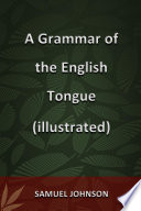 A Grammar of the English Tongue (illustrated)