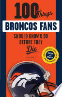 100 Things Broncos Fans Should Know   Do Before They Die