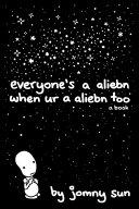 Everyone s a Aliebn When Ur a Aliebn Too