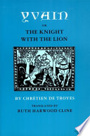 Yvain  Or  the Knight with the Lion