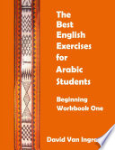 The Best English Exercises for Arabic Students  Beginning Workbook One