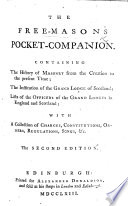 The Free Masons Pocket Companion  Containing the History of Masonry from the Creation to the Present Time  the Institution of the Grand Lodge of Scotland  Lists of the Officers of the Grand Lodges in England and Scotland     With     Charges  Constitutions      Songs   c  The Second Edition   New Edition of the Pocket Companion and History of Free Masons  originally Compiled by John Entick