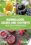 Marmeladen  Gelees und Chutneys aus dem Thermomix