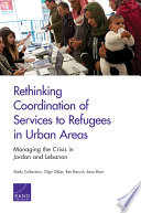 Rethinking Coordination Of Services To Refugees In Urban Areas Managing The Crisis In Jordan And Lebanon