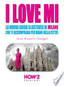 I LOVE MI  La Nuova Guida Illustrata di Milano che ti Accompagna per Mano nella Citt