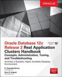Oracle Database 12c Real Application Clusters Handbook Concepts  Administration  Tuning   Troubleshooting