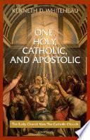 One  Holy  Catholic  and Apostolic