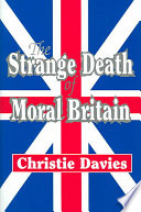 The Strange Death of Moral Britain Once Respectable And Religious Britain Became A