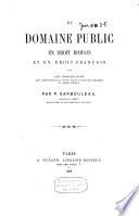 Du domaine public en droit romain et en droit français avec une dissertation sur l'expropriation pour cause d'utilité publique en droit romain