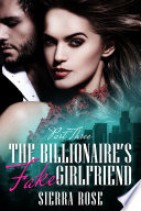 The Billionaire s Fake Girlfriend   Part 3  A Contemporary Romance