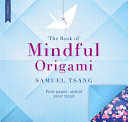 The Book Of Mindful Origami : to zen calm and happiness - featuring...