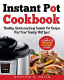 Instant Pot Cookbook  Healthy  Quick and Easy Instant Pot Recipes That Your Family Will Love  the Complete Pressure Cooker Guide  Now with New Step By Step Pictures of Our Top 10 Delicious Recipes