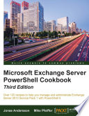 Microsoft Exchange Server PowerShell Cookbook