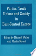 Parties, Trade Unions, and Society in East-Central Europe