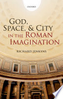 God, Space, And City In The Roman Imagination : unique exploration of the relationship between...