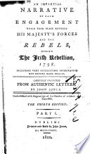 An Impartial Narrative of Each Engagement which Took Place Between His Majesty's Forces and the Rebels, During the Irish Rebellion, 1798