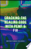 Cracking The Healing Code With Pemf And Photobiotherapy Fir Health Benefits Of Pemf In Electromagnetic Medicine And Photobiotherapy Fir Far Infrared Medicine From The Future